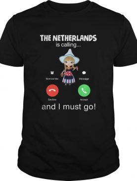 The Netherlands Is Calling And I Must Go shirt