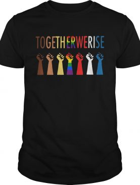 Together we rise hand LGBT shirt