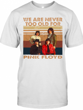 We Are Never Too Old For Pink Floyd Vintage Retro T-Shirt