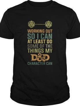 Working Out So I Can At Least Do Some Of The Things My D And D Character Can shirt