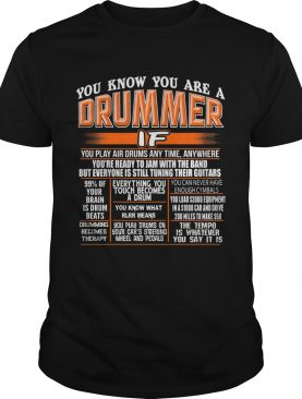 You know you are a drummer if you play air drums any time anywhere shirt