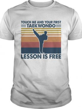 touch me and your first taekwondo lesson is free vintage shirt