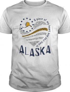 A piece of my heart and soul lives in Alaska shirt