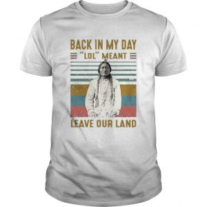 Black In My Day Lol Meant Leave Our Land Vintage Retro shirt