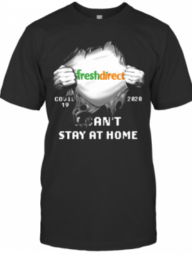 Blood Insides Fresh Direct Covid 19 2020 I Can'T Stay At Home T-Shirt