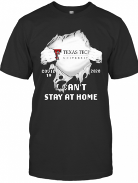 Blood Insides Texas Tech University Covid 19 2020 I Can'T Stay At Home T-Shirt
