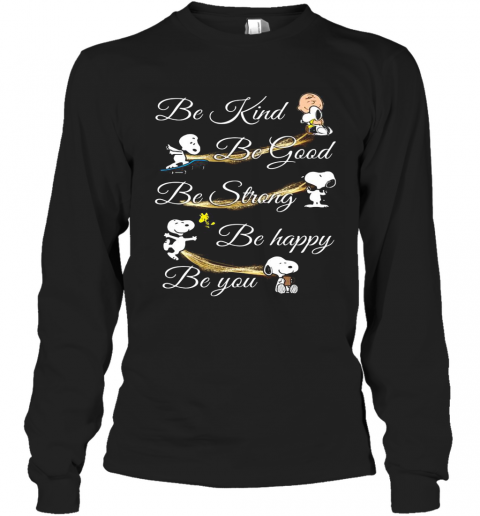 Charlie Brown Snoopy And Woodstock Be Kind Be Good Be Strong Be Happy Be You T-Shirt Long Sleeved T-shirt