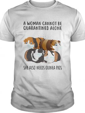 Face Mask A Woman Cannot Be Quarantined Alone She Also Needs Guinea Pigs shirt