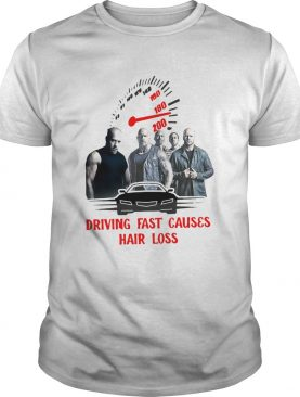 Fast And Furious Driving Fast Causes Hair Loss shirt