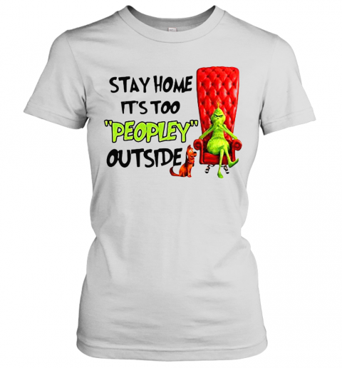 Grinch Stay Home It'S Too Peopley Outside T-Shirt Classic Women's T-shirt