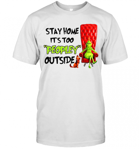 Grinch Stay Home It'S Too Peopley Outside T-Shirt Classic Men's T-shirt