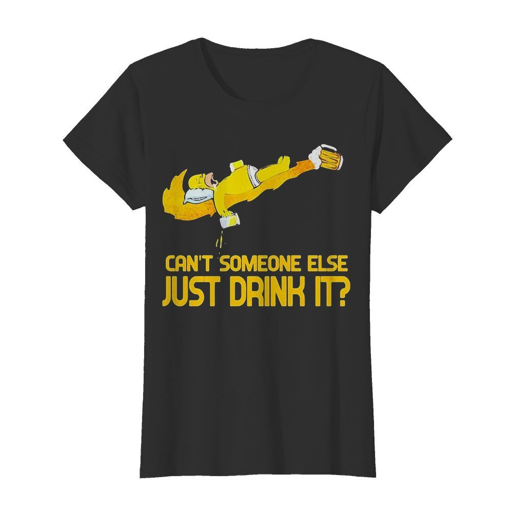 Homer simpson nike can't someone else just drink it  Classic Women's T-shirt