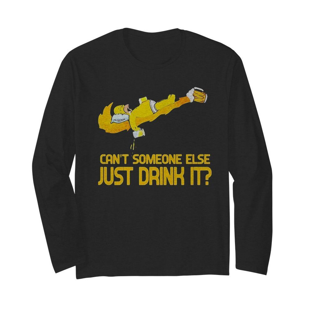 Homer simpson nike can't someone else just drink it  Long Sleeved T-shirt