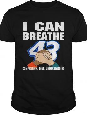 I Can Breathe 43 Compassion Love Understanding shirt