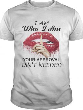 I am Who I am your approval isnt needed Lips Red shirt