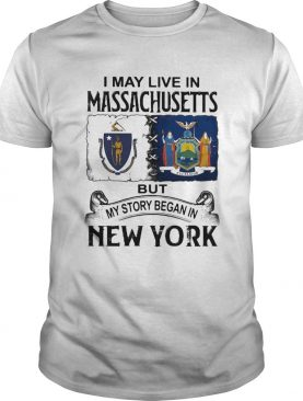 I may live in massachusetts but my story began in new york shirt