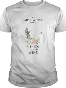 Im a simple woman i love fishing and wine flowers shirt