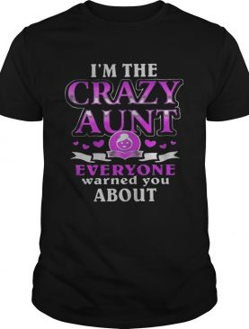 Im the crazy aunt everyone warned you about hearts shirt