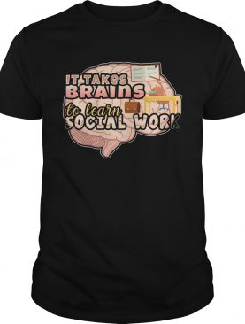 It Takes Brains To Learn Social Work shirt