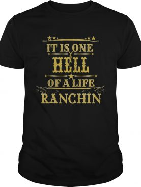 It is one hell of a life ranchin shirt