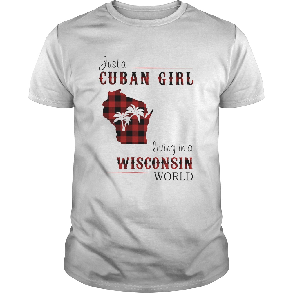Just a cuban girl living in a wisconsin world  Unisex