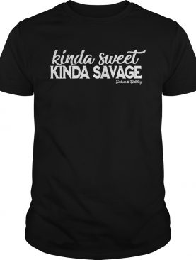 Kinda Sweet Kinda Savage shirt