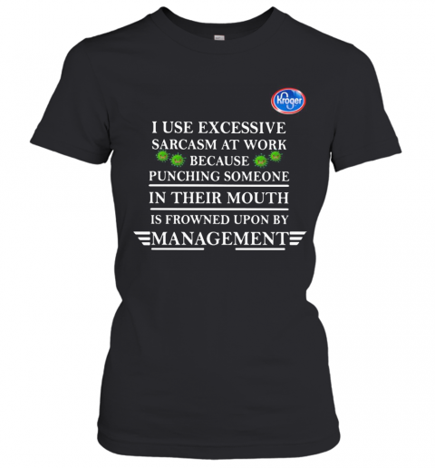 Kroger I Use Excessive Sarcasm At Work Because Punching Someone In Their Mouth Is Frowned Upon By Management Young Living Covid 19 T-Shirt Classic Women's T-shirt