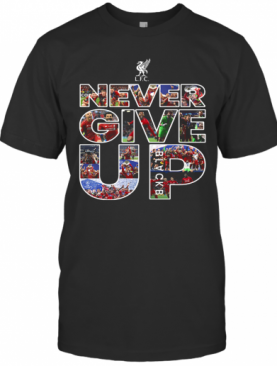 Liverpool Football Club Never Give Up T-Shirt