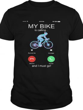 My bike is calling and i must go shirt