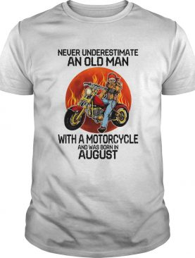 Never underestimate an old man with a motorcycle and was born in august sunset shirt