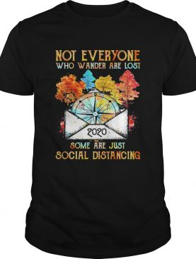 Not Everyone Who Wander Are Lost Some Are Just Social Distancing Camping shirt