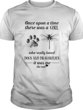 Once Upon A Time There Was A Girl Who Really Loved Dogs and Dragonflies It Was Me The End shirt