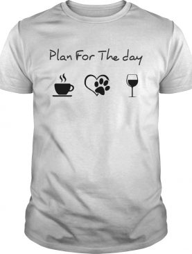 Plan for the day coffee heart dog paw wine shirt