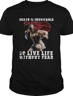 Sparta Death Is Inevitable So Live Life Without Fear shirt