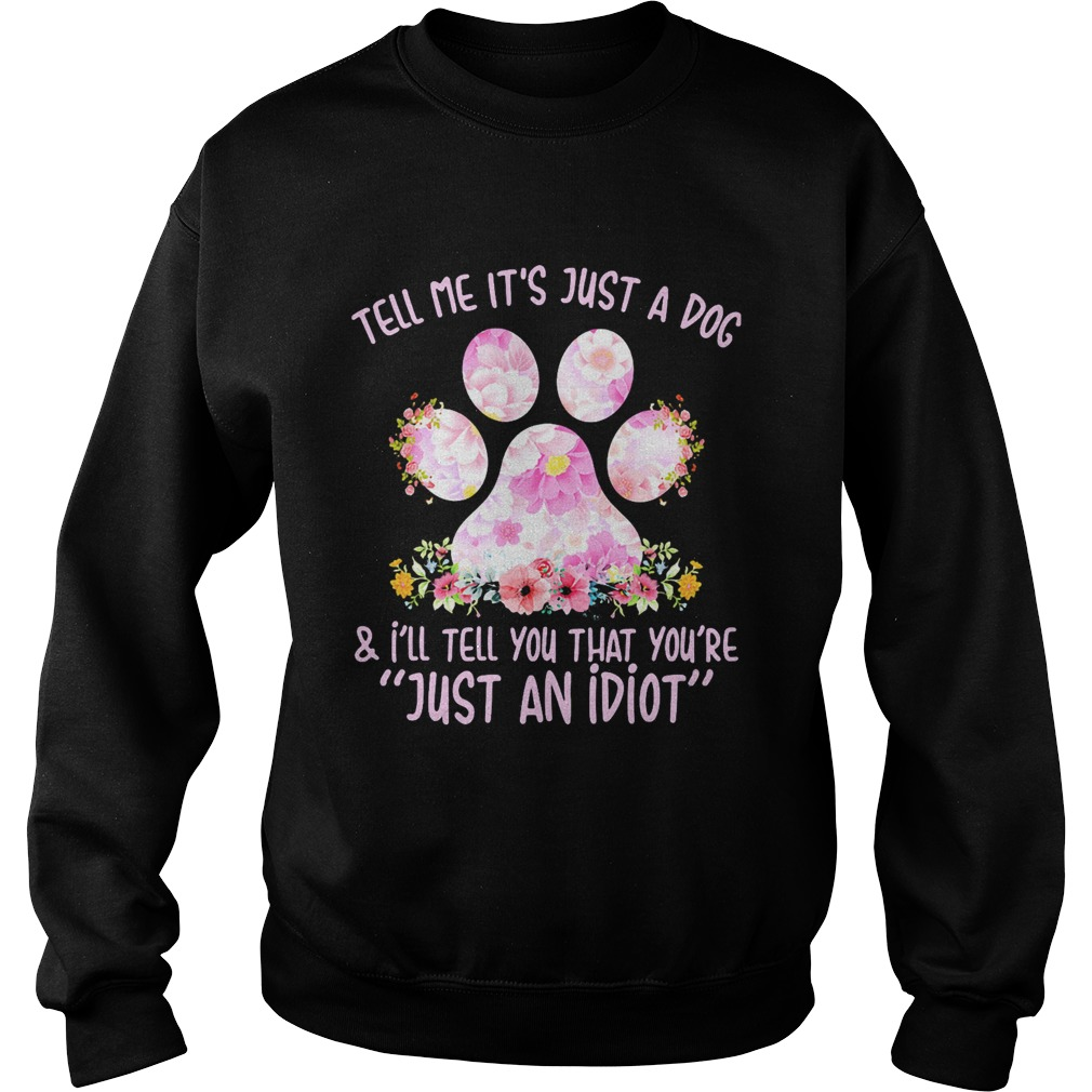 Tell me its just a dog paw and Ill tell you that youre just an idiot  Sweatshirt