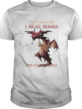 Thats What I do I read books and I Ignore people shirt