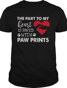 The Part To My Heart Is Paved With Paw Prints shirt