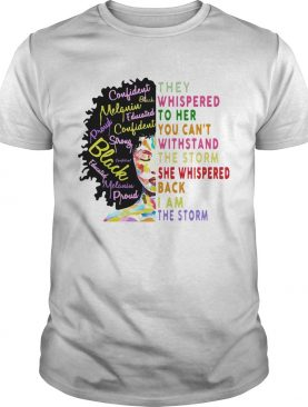 They Whispered To Her You Cant Withstand The Storm She Whispered Back I Am The Sortm Color shirt