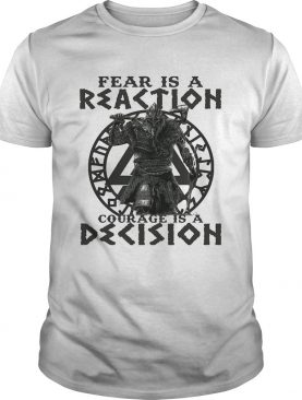 Viking Fear is a reaction courage is a decision shirt