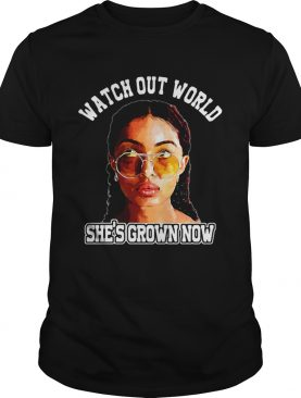 Watch out world shes grown now shirt