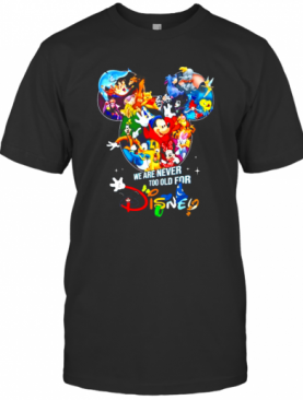 We Are Never Too Old For Disney Cartoon T-Shirt