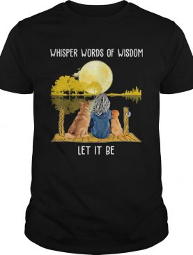 Whisper Words Of Wisdom Let It Be Girl Dog Moon River shirt