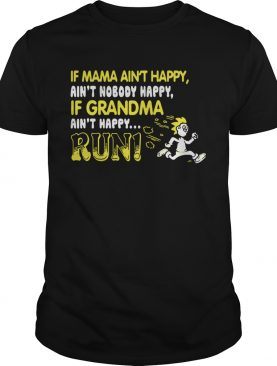 if mama aint happy aint nobody happy if grandma aint happy run shirt