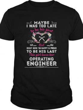maybe i was too late to be his first but to be his last this girl loves her operating engineer shir