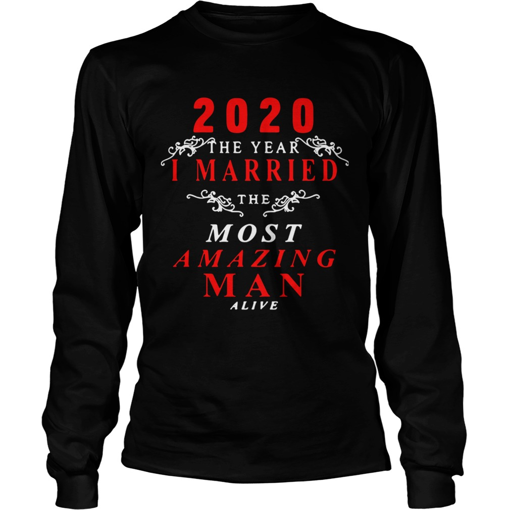 2020 The Year I Married The Most Amazing Man Alive  Long Sleeve