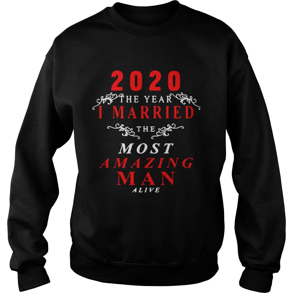 2020 The Year I Married The Most Amazing Man Alive  Sweatshirt
