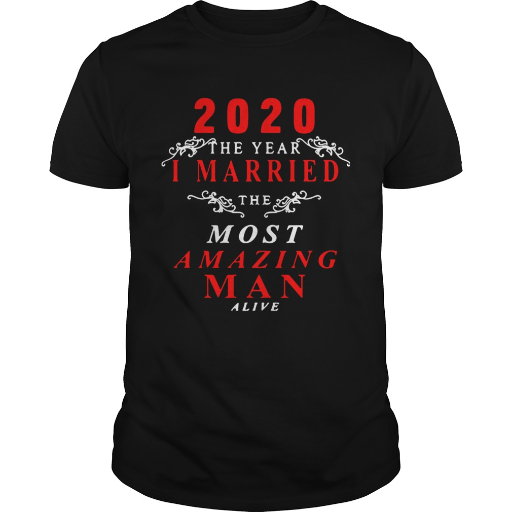2020 The Year I Married The Most Amazing Man Alive  Unisex