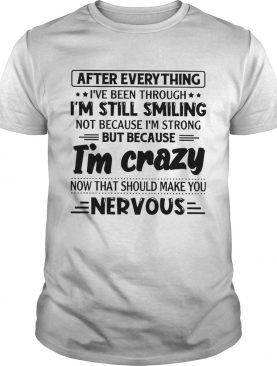 After Everything Ive Been Through Im Still Smiling shirt