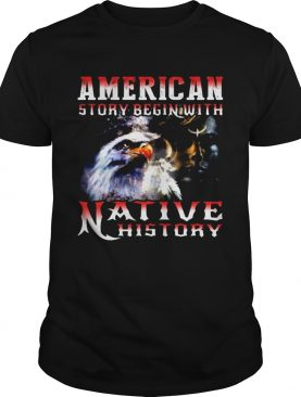 American Story Begin With Native History shirt