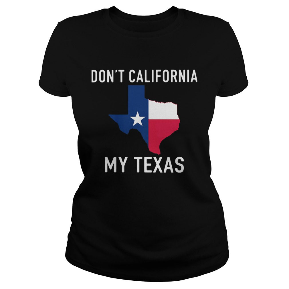 Awesome Dont California My Texas Map  Classic Ladies